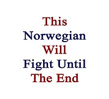 This Norwegian Will Fight Until The End  Photographic Print