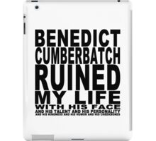 Benedict Cumberbatch Ruined My Life (with his face) iPad Case/Skin