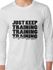 BJJ Brazilian Jiu Jitsu - just keep training Long Sleeve T-Shirt