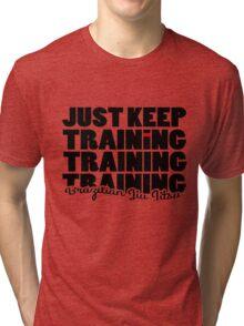 BJJ Brazilian Jiu Jitsu - just keep training Tri-blend T-Shirt