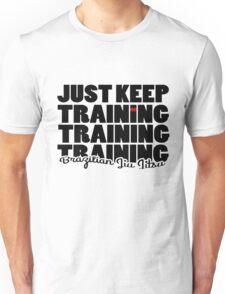 BJJ Brazilian Jiu Jitsu - just keep training Unisex T-Shirt
