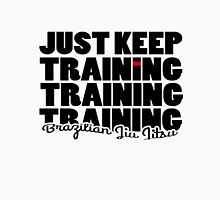 BJJ Brazilian Jiu Jitsu - just keep training Classic T-Shirt