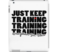 BJJ Brazilian Jiu Jitsu - just keep training iPad Case/Skin
