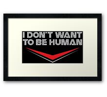 I Don't Want To Be Human Framed Print