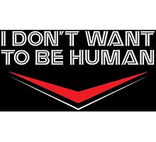 I Don't Want To Be Human Photographic Print
