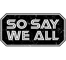 So Say We All (Black) Photographic Print