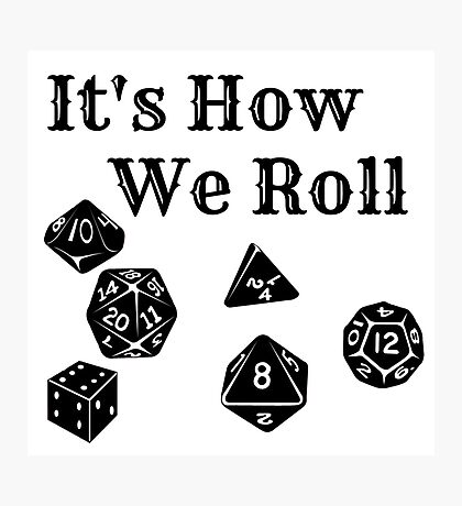 It's How We Roll - Dungeons and Dragons Photographic Print