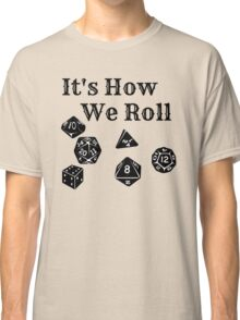 It's How We Roll - Dungeons and Dragons Classic T-Shirt