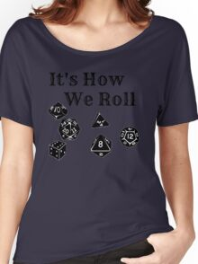 It's How We Roll - Dungeons and Dragons Women's Relaxed Fit T-Shirt