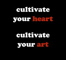 Cultivate Heart. Cultivate Art. by Bonafide Rojas