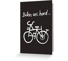 Bikes are hard... Greeting Card