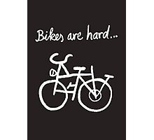 Bikes are hard... Photographic Print