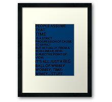 Wibbly Wobbly, Timey-Wimey....Stuff Framed Print