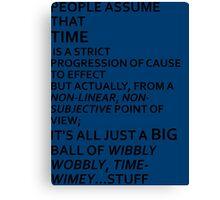 Wibbly Wobbly, Timey-Wimey....Stuff Canvas Print