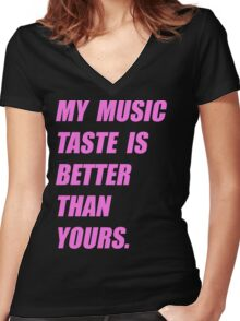 My Music Taste Is Better Than Yours Women's Fitted V-Neck T-Shirt