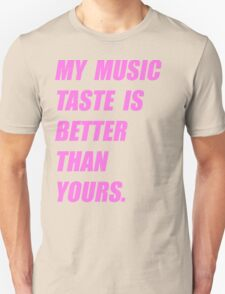My Music Taste Is Better Than Yours Unisex T-Shirt