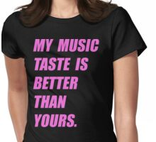 My Music Taste Is Better Than Yours Womens Fitted T-Shirt