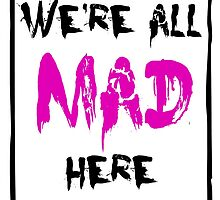 We're All Mad Here - PINK by Toovalu