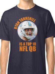 Ryan Tannehill is a Top 10 QB Classic T-Shirt