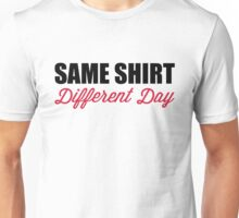 Same Shirt, Different Day Funny Quote Unisex T-Shirt