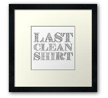 Last Clean Shirt Funny Cool Humor Random Framed Print