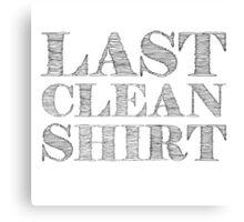 Last Clean Shirt Funny Cool Humor Random Canvas Print