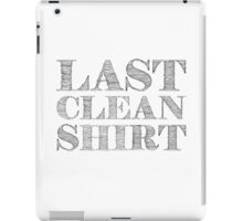 Last Clean Shirt Funny Cool Humor Random iPad Case/Skin