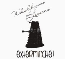 When life gives you lemons...exterminate! by Rowan  Lewgalon