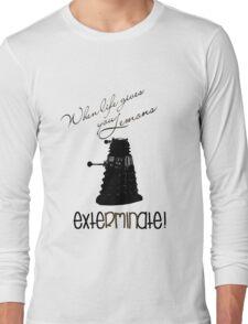 When life gives you lemons...exterminate! Long Sleeve T-Shirt