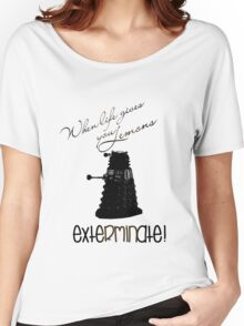 When life gives you lemons...exterminate! Women's Relaxed Fit T-Shirt