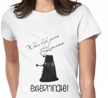When life gives you lemons...exterminate! Womens Fitted T-Shirt