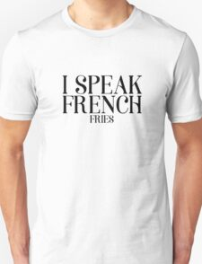 I Speak French Fries Funny Food Humor Cute Cool Quote Unisex T-Shirt