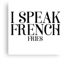 I Speak French Fries Funny Food Humor Cute Cool Quote Canvas Print