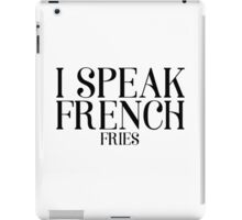 I Speak French Fries Funny Food Humor Cute Cool Quote iPad Case/Skin