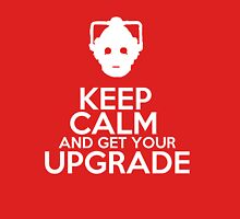 Keep calm and get your upgrade Unisex T-Shirt