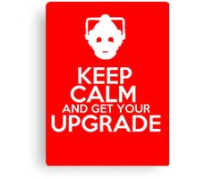 Keep calm and get your upgrade Canvas Print