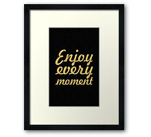 Enjoy every moment... Life Inspirational Quote Framed Print