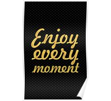 Enjoy every moment... Life Inspirational Quote Poster