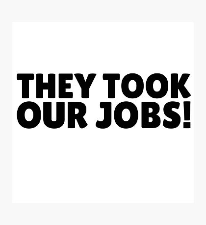 They Took Our Jobs South Park Funny Quote Photographic Print