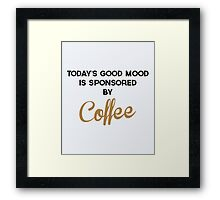Today's Good Mood Funny Quote Framed Print