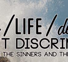 love/life/death doesn't discriminate Sticker