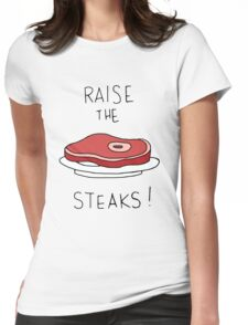 Raise the Steaks! Womens Fitted T-Shirt