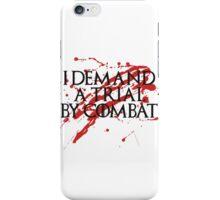 I Demand a Trial by Combat iPhone Case/Skin