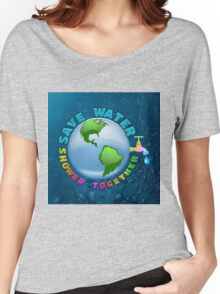 save water, shower together Women's Relaxed Fit T-Shirt