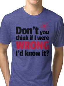 If I Were Wrong Funny Quote Tri-blend T-Shirt