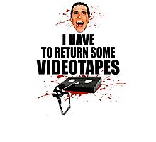 American Psycho - I have to Return Some Videotapes Photographic Print