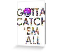 Pokemon - Gotta catch 'em all! Greeting Card