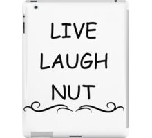 Live, laugh, nut  iPad Case/Skin