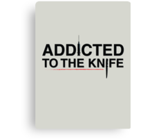 Addicted To The Knife (black typo) Canvas Print