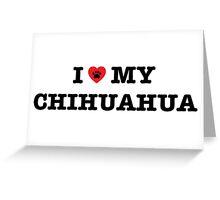 I Heart My Chihuahua Greeting Card
